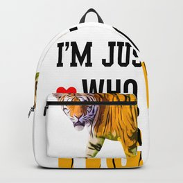 just a girl who loves tigers tiger girl love Backpack