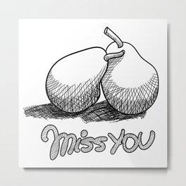 Miss You Metal Print
