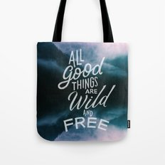 All good things are wild and free Tote Bag