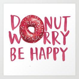 Donut worry Art Print