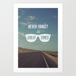 Never forget the great times Art Print