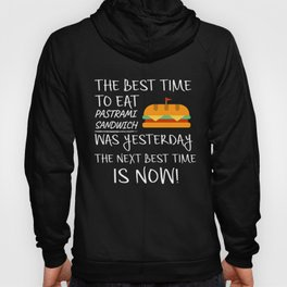 Best Time to Eat Pastrami Sandwich was yesterday Next Best Time Is NOW! Funny Food Gift Hoody