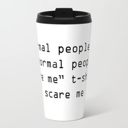 """normal people in """"normal people scare me"""" t-shirts scare me Travel Mug"""
