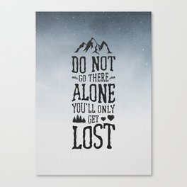 Do Not Go There Alone You'll Only Get Lost Canvas Print
