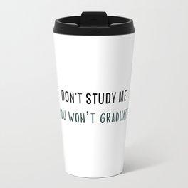 Don't study me Travel Mug
