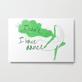 I can't, I have dance - Green Metal Print
