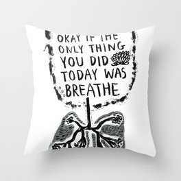 Sometimes It's Okay if the Only Thing You Did Today Was Breathe Throw Pillow