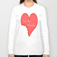 patriarchy Long Sleeve T-shirts featuring Screw The Patriarchy by Paris Noonan