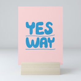 Yes Way pink and blue inspirational typography poster bedroom wall home decor Mini Art Print