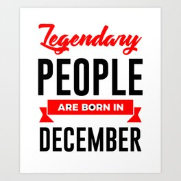 Legendary Born In December Babies Birthday Design Art Print