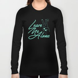 Leave Me Alone Long Sleeve T-shirt
