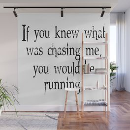 Knew What Was Chasing Me (black text) Wall Mural