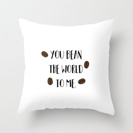 You Bean the World to Me (you mean the world to me) Throw Pillow