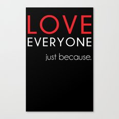Love Everyone...Just Because Canvas Print