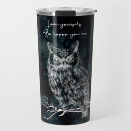 OWL love yourself, be hoooo you are Travel Mug