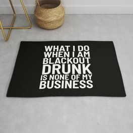 What I Do When I am Blackout Drunk is None of My Business (Black & White) Rug