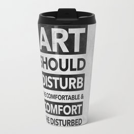 Art should disturb the comfortable & comfort the disturbed Travel Mug