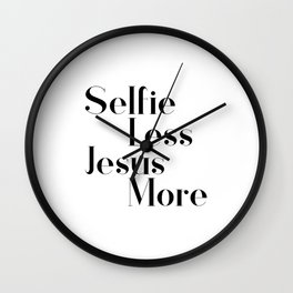 Selfie less, Jesus more,Christian,Bible Quote Wall Clock