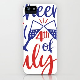 4th of July Cheers Fourth of July iPhone Case
