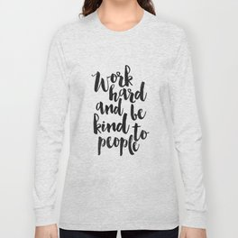work hard and be kind to people, motivational poster,office sign,office decor,home office desk,quote Long Sleeve T-shirt