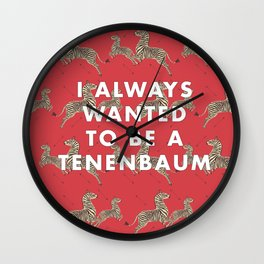 I Always Wanted To Be A Tenenbaum Wall Clock