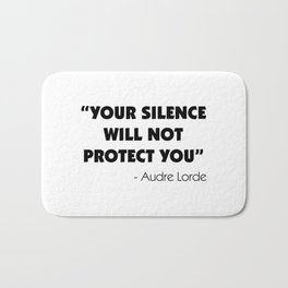 Your Silence Will Not Protect you - Audre Lorde Bath Mat