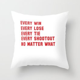 Every Win Every Lose Every Tie Throw Pillow