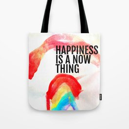 Happiness is a now thing Tote Bag