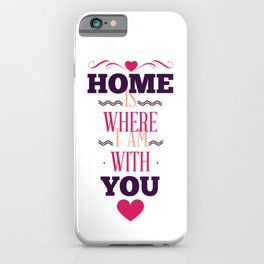 Home Is Where I Am With You - Valentine iPhone Case