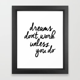Dreams Don't Work Unless You Do black and white modern typographic quote canvas wall art home decor Framed Art Print
