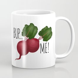 Bup... Beets Me! Coffee Mug