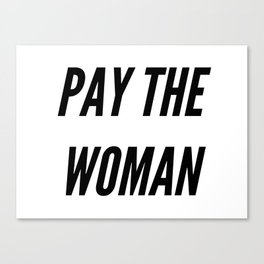 Pay the Woman Canvas Print