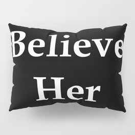 Believe Her Pillow Sham