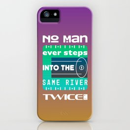 No man ever steps into the same river twice iPhone Case