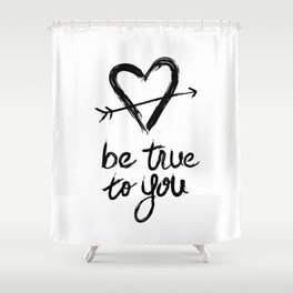 Be True to You by Jessica Kirkland Shower Curtain