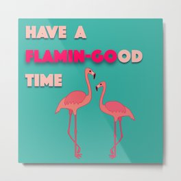Have a Flamingood time Flamingo design Metal Print