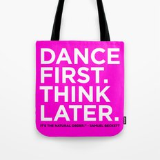 Dance first. Think later.  Tote Bag