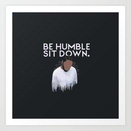 Kendrick- Be Humble,Sit Down Art Print