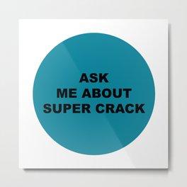 Ask Me About Super Crack Metal Print