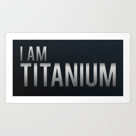I Am Titanium Art Print