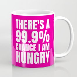 THERE'S A 99.9% PERCENT CHANCE I AM HUNGRY (Pink) Coffee Mug