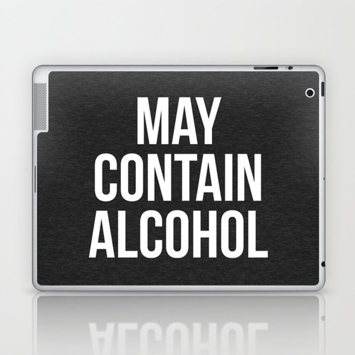 May Contain Alcohol Funny Quote Laptop & iPad Skin