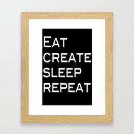 Eat, Create, Sleep, Repeat Framed Art Print