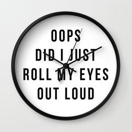 oops did i just roll my eyes out loud Wall Clock