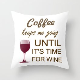Coffee Keeps Me Going Until It's Time For Wine Throw Pillow