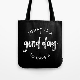 white on black / Today is a Good day Tote Bag