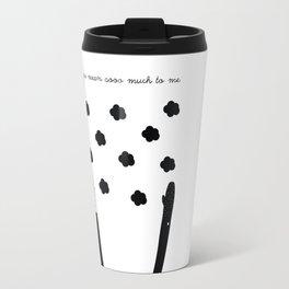 You mean sooo much to me Travel Mug