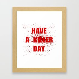 Have a killer day Framed Art Print