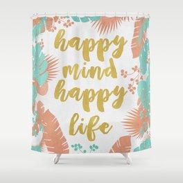 Happy Mind Happy Life Shower Curtain