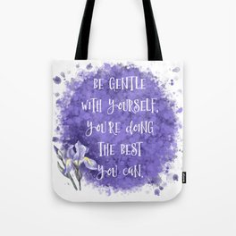 Be Gentle With Yourself You're Doing The Best You Can Tote Bag